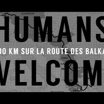 Humans Welcome 3000 km sur la route des Balkans